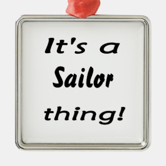 ¡Es una cosa del marinero! Adorno Cuadrado Plateado