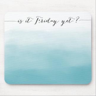 ¿Es viernes todavía? - mousepad - azul del ombre Alfombrilla De Ratón