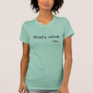 Eso es lo que ella dijo… Es realmente - camiseta