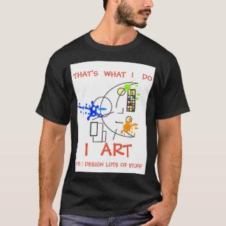 Eso es lo que lo hago - camiseta del ARTE de I