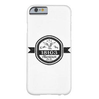 Establecido en 18103 Allentown Funda Barely There iPhone 6