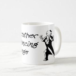 estaría bailando bastante tango taza de café