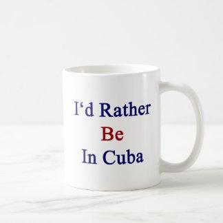 Estaría bastante en Cuba Taza