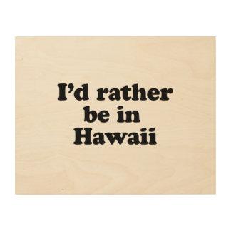 Estaría bastante en Hawaii Impresiones En Madera