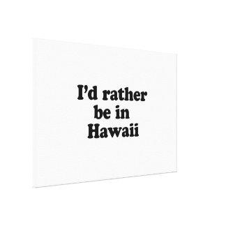 Estaría bastante en Hawaii Lona Envuelta Para Galerias