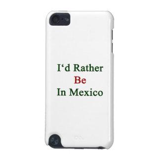 Estaría bastante en México