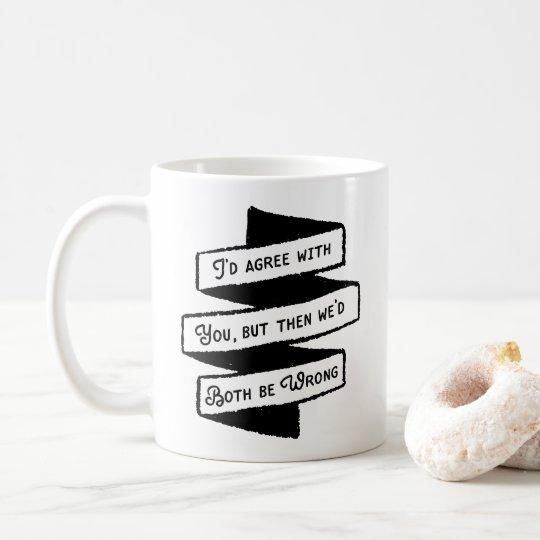 Estaría de acuerdo pero ambos seríamos pares taza de café