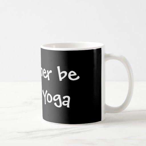 Estaría haciendo bastante yoga taza de café