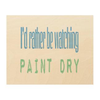 Estaría mirando bastante la pintura seca cuadros de madera