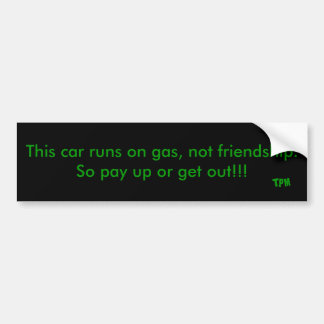 Este coche corre en el gas, no amistad. Pague tan… Etiqueta De Parachoque