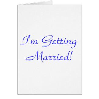 Estoy consiguiendo casado tarjeta de felicitación