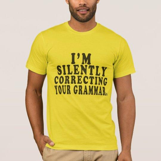 Estoy corrigiendo silenciosamente su gramática - camiseta