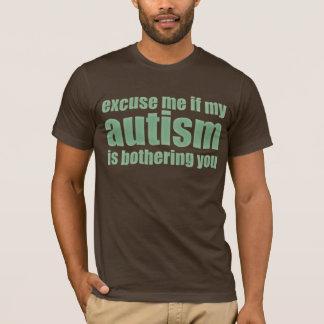 excúseme si mi autismo le está molestando camiseta
