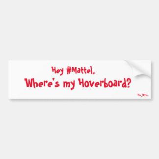 ¿Ey el #Mattel, donde es mi Hoverboard? pegatina Pegatina Para Coche