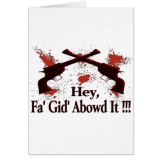 ¡Ey, Fa Gid Abowd él!!! Tarjeta De Felicitación