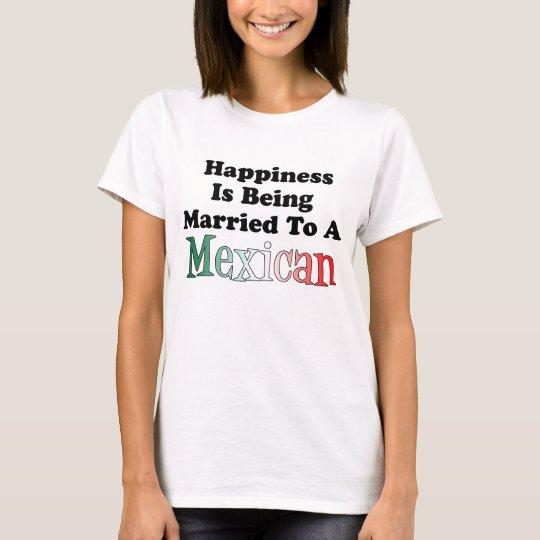 Felicidad que es casada con el mexicano camiseta