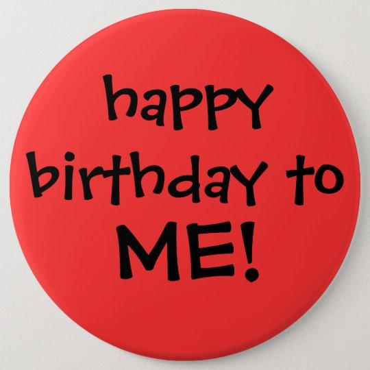 """¡""""feliz cumpleaños a MÍ! """"botón Chapa Redonda De 15 Cm"""