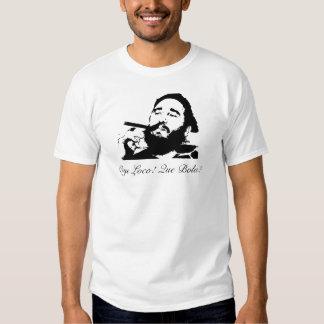 ¡Fidel Castro, loco de Oye! ¿Boleadoras de Que? Camisas