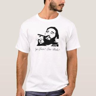 ¡Fidel Castro, loco de Oye! ¿Boleadoras de Que? Camiseta