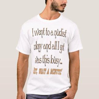Fui a una colonia del nudista y todo lo que camiseta