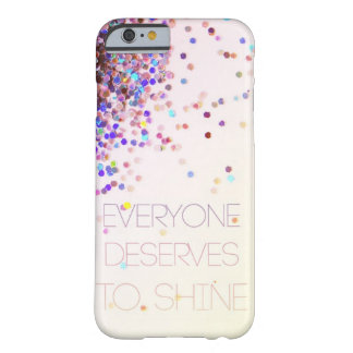 "Funda Barely There iPhone 6 ""Cada uno merece brillar"" el caso del iPhone 6 del"