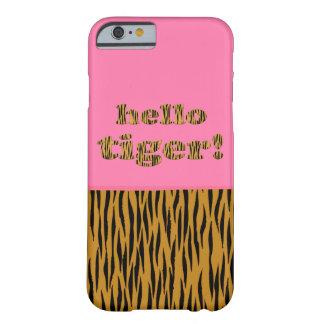 Funda Barely There iPhone 6 ¡Hola tigre! Caso del iPhone de las rosas fuertes