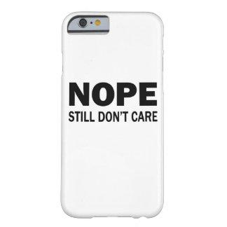 Funda Barely There iPhone 6 Nope todavía no cuida