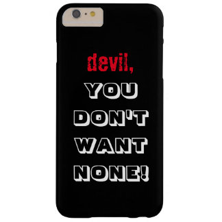 "Funda Barely There iPhone 6 Plus ""diablo, USTED NO QUIERE NINGUNO!!!"" Caja oscura"
