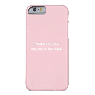 Funda Barely There iPhone 6 Quiero verle, pero usted no es mina: El 1975