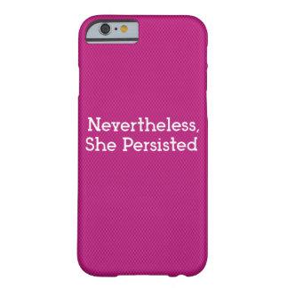 Funda Barely There iPhone 6 Sin embargo, ella persistió caja del teléfono