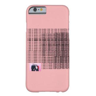 Funda Barely There iPhone 6 Tengo gusto de él cuando usted duerme, porque