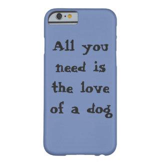Funda Barely There iPhone 6 Todo lo que usted necesita es el amor de un perro
