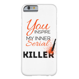 Funda Barely There iPhone 6 Usted inspira a mi asesino en serie interno