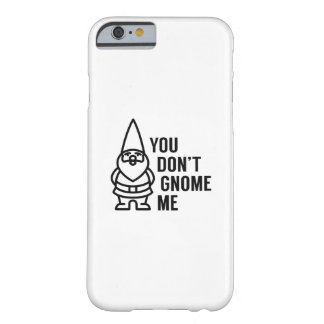 Funda Barely There iPhone 6 Usted no hace gnomo yo