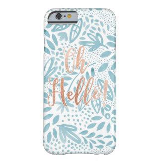 Funda Barely There Para iPhone 6 Oh hola - cubierta del teléfono de la belleza