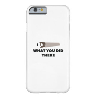 Funda Barely There Para iPhone 6 Vi lo que usted lo hizo allí