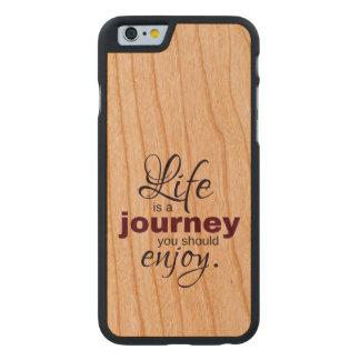 Funda Fina De Cerezo Para iPhone 6 De Carved La vida es un viaje que usted debe disfrutar