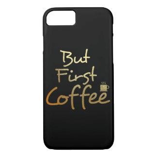 Funda Para iPhone 8/7 Pero primer café… Caso del iphone del efecto