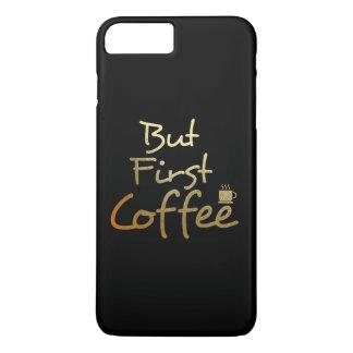 Funda Para iPhone 8 Plus/7 Plus Pero primer café… Caso del iphone del efecto