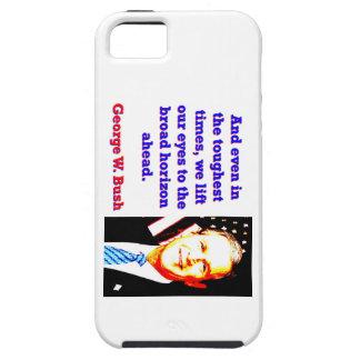 Funda Para iPhone SE/5/5s E incluso en los tiempos más duros - G W Bush