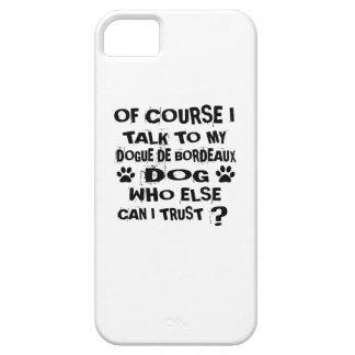 FUNDA PARA iPhone SE/5/5s POR SUPUESTO HABLO CON MI DOGUE DE BORDEAUX DOG
