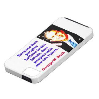 Funda Para iPhone SE/5/5s Porque la gente libre cree - G W Bush