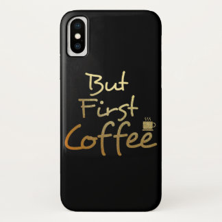 Funda Para iPhone X Pero primer café… Caso del iphone del efecto