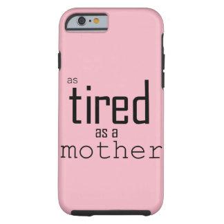 Funda Resistente iPhone 6 Tan cansado como una madre