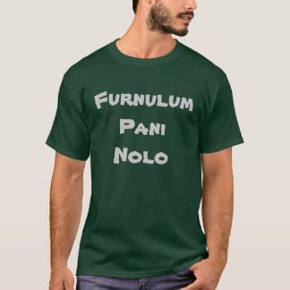 Furnulum Pani Nolo Camiseta