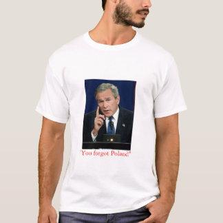 "George W. Bush ""usted olvidó Polonia!"" camiseta"
