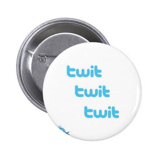 ¡Gorjeo del Twit del Twit del Twit! Pin