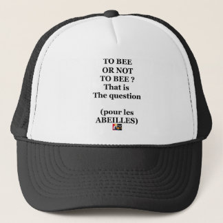 Gorra De Camionero ¿TO BEE OR NOT TO BEE? That is the question