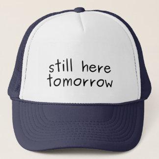 Gorra De Camionero Usted sigue siendo aquí mañana por todas partes