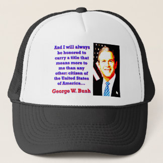 Gorra De Camionero Y me honrarán siempre - G W Bush